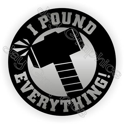 I Pound Everything Funny Hard Hat Sticker Helmet Decal Laborer Label Safety