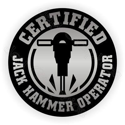 Certified Jack Hammer Operator Hard Hat Sticker Funny Helmet Decal Jackhammer