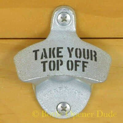 TAKE YOUR TOP OFF Starr X Wall Mount Bottle Opener Zinc Plated Cast Iron New!!