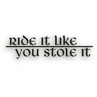 RIDE IT LIKE YOU STOLE IT decal for cbr sport bike crotch rocket motorcycle BLK