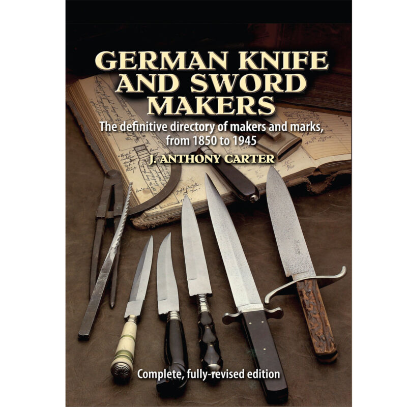 German Knife and Sword Makers by J. Anthony Carter - Complete Edition A to Z