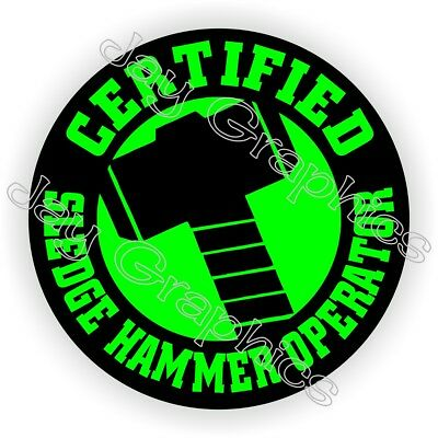 Sledge Hammer Operator Funny Hard Hat Sticker Helmet Decal Laborer Label Badge
