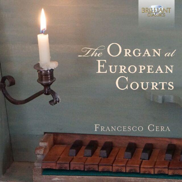 FRANCESCO CERA-THE ORGAN AT EUROPEAN COURTS CD NEU GABRIELI/PASQUINI/ATTAIGNANT