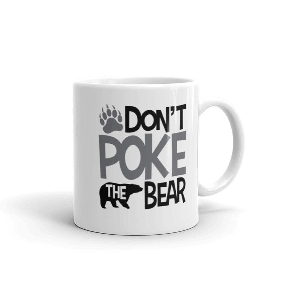 Don't Poke The Bear coffee mug, best gift for Men & Women, f