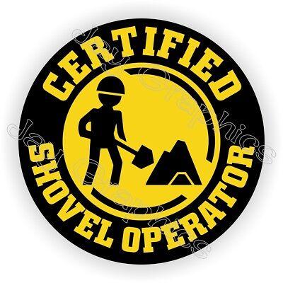 Certified Shovel Operator Funny Hard Hat Sticker Helmet Decal Heavy Equipment