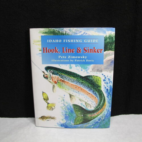 Idaho Fishing Guide : Hook, Line and Sinker by Pete Zimowsky (1995, Hardcover)