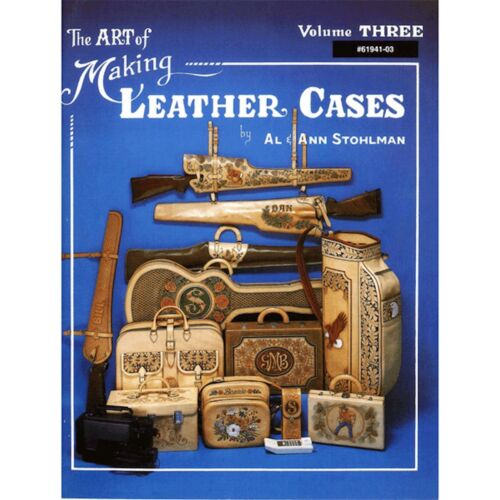 The Art of Making Leather Cases, Vol. 3 [paperback] Stohlman, Al,Stohlman, Ann