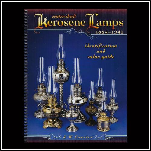 NEW - CENTER DRAFT KEROSENE LAMPS 1884 - 1940 by J.W. Courter