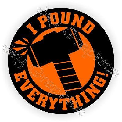 I Pound Everything Funny Hard Hat Sticker Helmet Decal Laborer Label Hammer