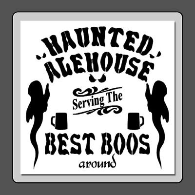 11 X 11 Sign STENCIL Haunted Alehouse/BEST BOOS Halloween/Ghosts/Pub/Bar/Drinks - Boo Halloween Stencil