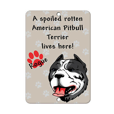 Spoiled Rotten AMERICAN PITBULL TERRIER DOG lives here Metal Sign - 8 In x 12 In