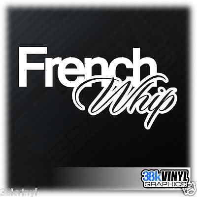 FRENCH WHIP Funny Car/Window/Bumper Euro Dub Decal Sticker v2