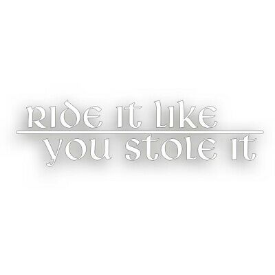 RIDE IT LIKE YOU STOLE IT decal for cbr sport bike crotch rocket motorcycle WHT
