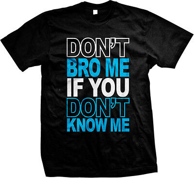 Dont Bro Me If You Dont Know Me Swag Meme Internet Funny Humor Mens T-shirt