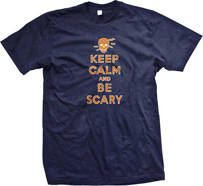 Keep Calm And Be Scary Skeleton Happy Halloween Spooky Paranormal Mens T-shirt