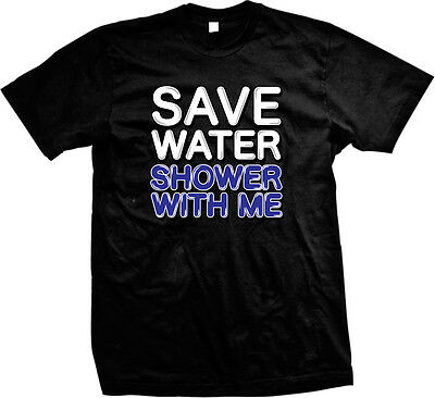 Save Water Shower With Me Funny Flirty Humor Joke Sexual Meme Mens T Shirt