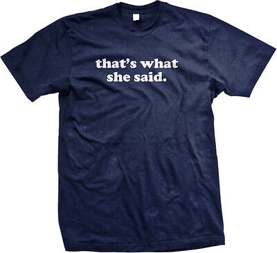 Thats What She Said The Office Michael Scott Funny Humor Tv Saying Mens T Shirt