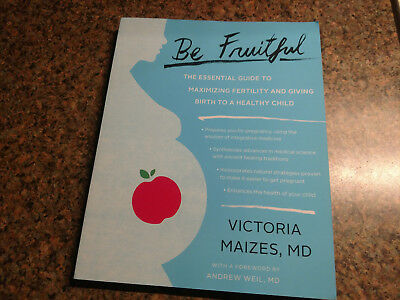 Be Fruitful  The Essential Guide To Maximizing Fertility Giving Birth Healthy