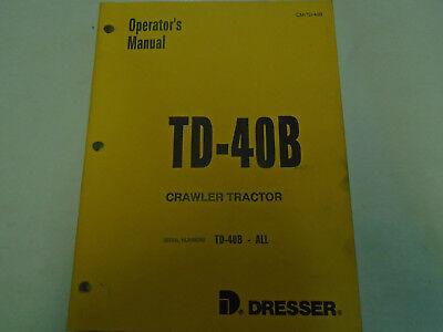 1988 Dresser Td-40b Crawler Tractor Owner Operators Shop Manual Book Oem