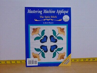 Mastering Machine Applique: The Satin Stitch & Mock Hand Applique 2-n-1 Book Mastering Machine Applique