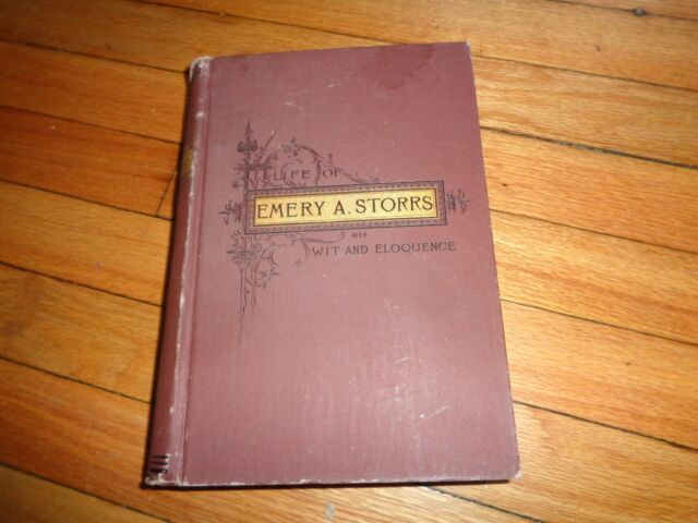 Life of Emery A. Storrs:His Wit and Eloquence, As Shown in a Notable Literary, P