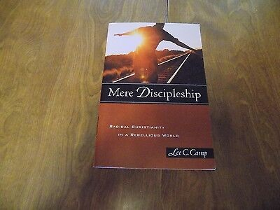 Mere Discipleship: Radical Christianity in a Rebellious World by Lee C. Camp PB