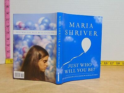 Just Who Will You Be By Maria Shriver  2008  Hardcover  1St 1St