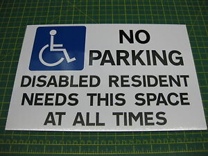 NO PARKING DISABLED RESIDENT NEEDS THIS SPACE 3mm RIGID SIGN