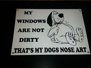Funny-Sign-WINDOWS-ARENT-DIRTY-DOGS-NOSE-ART-xmas-present-4-animal-lovers-A5
