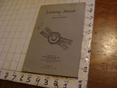 LOOKING AHEAD by Albert E Parker; fitz gerald & co PATENT LAWYERS booklet 1917