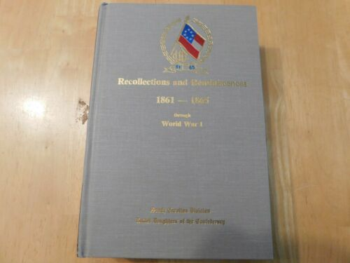 Recollections and Reminiscences 1861-1865 & World War l - S. Carolina Div. UDC.