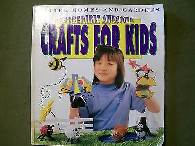 Better Homes & Gardens: Incredibly Awesome Crafts for Kids (1992, Paperback)