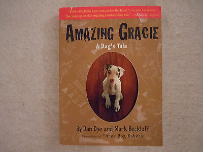 AMAZING GRACIE  BOOK BY DAN DYE AND MARK BECKLOFFF FOUNDERS OF THREE DOG BAKERY