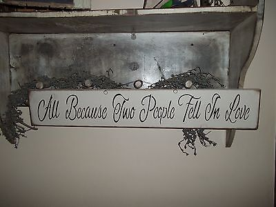Wood sign ALL BECAUSE TWO PEOPLE FELL IN LOVE Prim Country Rustic home (All Because Two People Fell In Love Sign)