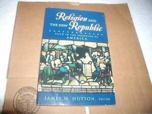 RELIGION AND THE NEW REPUBLIC Faith in the founding of America