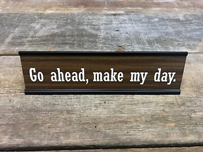 GO AHEAD MAKE MY DAY DIRTY HARRY Desk Sign | Name Plate Friend Funny Gag Gift (Make My Plate)