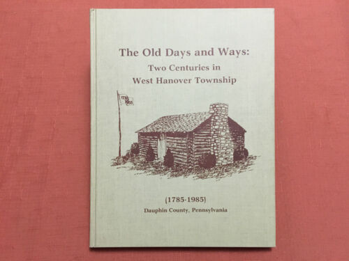 The Old Days And Ways Two Centuries In West Hanover Township, Dauphin Co. -EVF - $39.99