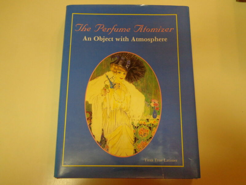 The Perfume Atomizer by Tirza True Latimer HBDJ 1991 Schiffer Illustrated