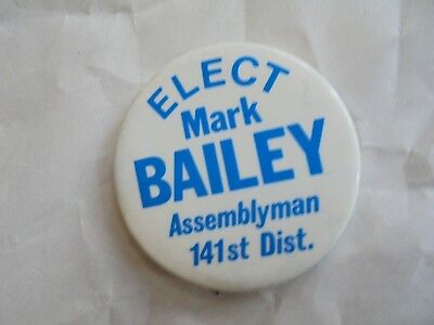 Vintage Elect Mark Bailey Assemblyman 141st District Political Candidate Pinback
