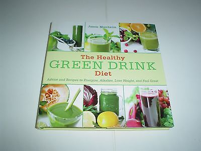 The Healthy Green Drink Diet : Advice and Recipes to Energize, Alkalize, Lose...