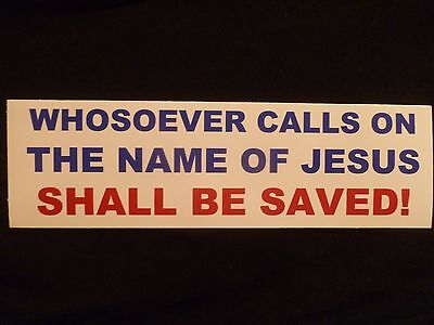 """""""WHOSOEVER CALLS ON THE NAME OF JESUS SHALL BE SAVED!"""" 3"""" X 10"""" BUMPER STICKER"""