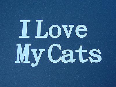 "Vinyl Sticker "" I Love My Cats "" Car/Truck/Laptop/Walls"