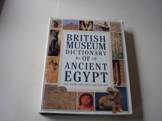 BRITISH MUSEUM DICTIONARY OF ANCIENT EGYPT HARDBACK BOOK BY SHAW AND NICHOLSON