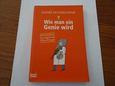 Andre de Guillaume Wie man ein Genie wird Das Buch für Überflieger Schule Buch  gebraucht kaufen  Heidenrod