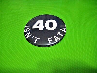 40 Isn't Fatal Pin