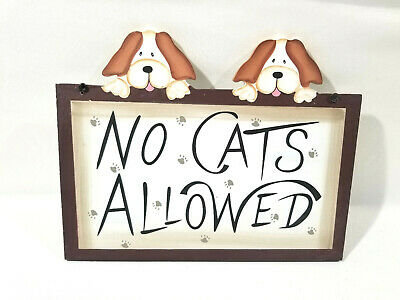 No Cats Allowed Puppy Dog Wood Sign Plaque 8 3/4