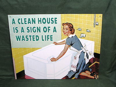 Clean House is the Sign of a Wasted Life Vintage Style Replica 12x15 Metal Sign