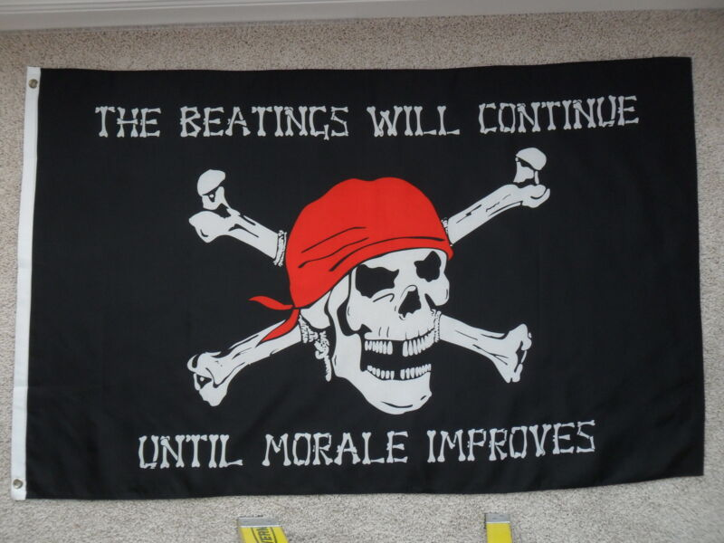 """""""THE BEATINGS WILL CONTINUE UNTIL MORALE IMPROVES"""" FLAG  3"""
