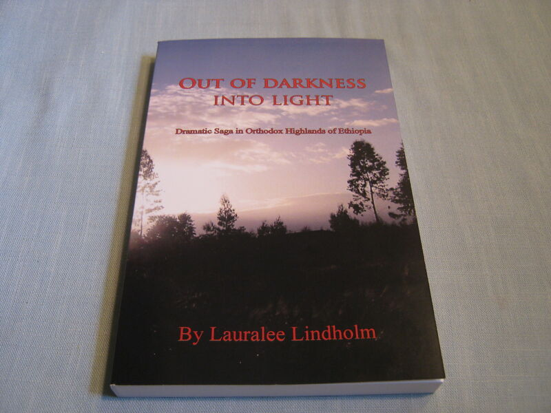 OUT OF DARKNESS INTO LIGHT: DRAMATIC SAGA IN ETHIOPIA Lauralee Lindholm NEW