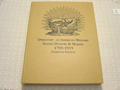 DIRECTORY AMERICAN MILITARY GOODS DEALERS & MAKERS 1785-1915 COMBINED EDITION